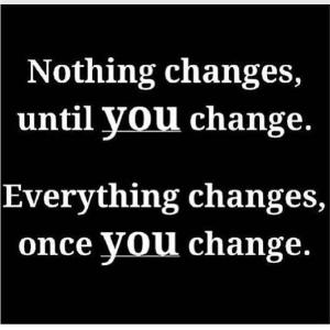 Nothing-change-until-you-change